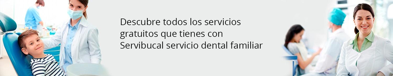 Hasta 52 servicios gratuitos con servibucal servicio dental familiar